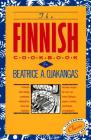 The Finnish Cookbook: Finland's best-selling cookbook adapted for American kitchens Includes recipes for sour rye bread, Bishop's pepper cookies, and Finnnish smorgasbord (International Cookbook Series) Cover Image
