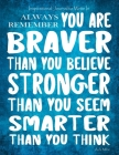 Inspirational Journal to Write In - Always Remember You Are Braver: Than You Believe - Stronger Than You Seem - Smarter Than You Think Journal With In Cover Image