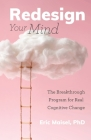 Redesign Your Mind: The Breakthrough Program for Real Cognitive Change (Counseling & Psychology, Control Your Mind) Cover Image