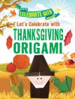 Let's Celebrate with Thanksgiving Origami Cover Image