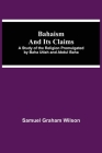 Bahaism and Its Claims; A Study of the Religion Promulgated by Baha Utlah and Abdul Baha Cover Image