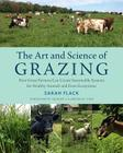 The Art and Science of Grazing: How Grass Farmers Can Create Sustainable Systems for Healthy Animals and Farm Ecosystems Cover Image