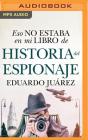 Eso No Estaba En Mi Libro de Historia del Espionaje (Narración En Castellano) Cover Image