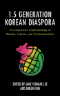 The 1.5 Generation Korean Diaspora: A Comparative Understanding of Identity, Culture, and Transnationalism (Korean Communities Across the World) Cover Image