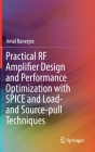 Practical RF Amplifier Design and Performance Optimization with Spice and Load- And Source-Pull Techniques Cover Image