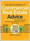 The Encyclopedia of Commercial Real Estate Advice: How to Add Value When Buying, Selling, Repositioning, Developing, Financing, and Managing Cover Image