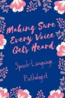 Making Sure Every Voice Gets Heard Speech-Language Pathologist: Speech Therapist Notebook - SLP Cute Gift for Notes - 6 x 9 ruled notebook Cover Image