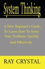 System Thinking: a new beginner's guide, to learn how to solve your problems quickly and effectively Cover Image