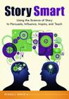 Story Smart: Using the Science of Story to Persuade, Influence, Inspire, and Teach Cover Image