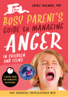 The Busy Parent's Guide to Managing Anger in Children and Teens: The Parental Intelligence Way: Quick Reads for Powerful Solutions (Busy Parent Guides: Quick Reads for Powerful Solutions #1) Cover Image