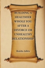 Building A Healthier Whole You After A Divorce Or Unhealthy Relationship Cover Image