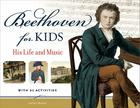 Beethoven for Kids: His Life and Music with 21 Activities (For Kids series) Cover Image