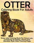 Otter Coloring Book for Adults: Stress-relief Coloring Book For Grown-ups, Containing 40 Paisley, Henna and Mandala Style Otter Coloring Pages Cover Image