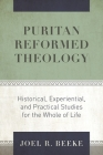 Puritan Reformed Theology: Historical, Experiential, and Practical Studies for the Whole of Life Cover Image
