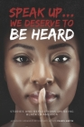 Speak up... We Deserve to Be Heard: Stories and Reflections on Being Black in America Cover Image