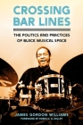 Crossing Bar Lines: The Politics and Practices of Black Musical Space Cover Image
