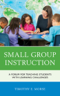 Small Group Instruction: A Forum for Teaching Students with Learning Challenges Cover Image
