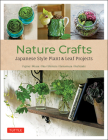 Nature Crafts: Japanese Style Plant & Leaf Projects (with 40 Projects and Over 250 Photos) Cover Image