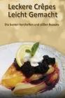 Leckere Crêpes - Leicht Gemacht: Die besten herzhaften und süßen Rezepte Cover Image