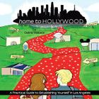 Home to Hollywood: A Practical Guide to Establishing Yourself in Los Angeles Cover Image