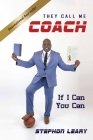 They Call Me Coach: If I Can You Can Cover Image