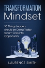 Transformation Mindset: 10 Things Leaders should be Doing Today to turn Crisis into Opportunity Cover Image