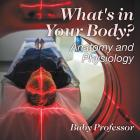What's in Your Body? - Anatomy and Physiology Cover Image