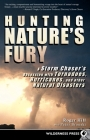 Hunting Nature's Fury: A Storm Chaser's Obsession with Tornadoes, Hurricanes, and Other Natural Disasters Cover Image