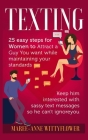 Texting: 25 easy steps for Women to attract a Guy You want while maintaining your standards, keep him interested with sassy tex Cover Image