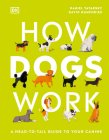 How Dogs Work: A Head-to-Tail Guide to Your Canine (How Things Work) Cover Image