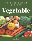 Hey! 365 Yummy Vegetable Recipes: An One-of-a-kind Yummy Vegetable Cookbook Cover Image