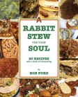 Rabbit Stew for Your Soul: 20 Recipes with a Dash of Storytelling Cover Image