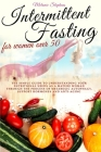 Intermittent Fasting for Women Over 50: The simple guide to understanding your nutritional needs as a mature woman through the process of metabolic au Cover Image