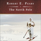 The North Pole Lib/E: Its Discovery in 1909 Under the Auspices of the Peary Arctic Club Cover Image