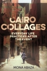 Cairo Collages: Everyday Life Practices After the Event Cover Image
