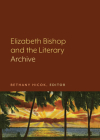 Elizabeth Bishop and the Literary Archive Cover Image