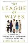 The League of Wives: The Untold Story of the Women Who Took on the U.S. Government to Bring Their Husbands Home Cover Image