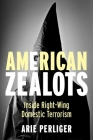 American Zealots: Inside Right-Wing Domestic Terrorism (Columbia Studies in Terrorism and Irregular Warfare) Cover Image