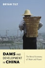 Dams and Development in China: The Moral Economy of Water and Power (Contemporary Asia in the World) Cover Image