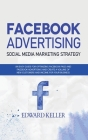 Facebook Advertising (Social Media Marketing Strategy): An Easy Guide for Optimizing Facebook Page and Facebook Advertising and to Create a Volume of Cover Image