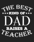 The best kind of dad raises a teacher: Weekly and Monthly Teacher Planner - Academic Year Lesson Plan and Record Book Cover Image