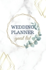 Wedding Planner Guest List: Track your invites, number attending, thank you cards and more with the Wedding Guest List Planner Cover Image