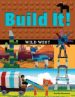 Build It! Wild West: Make Supercool Models with Your Favorite LEGO Parts (Brick Books) Cover Image