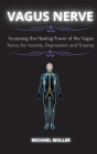 Vagus Nerve: Accessing the Healing Power of the Vagus Nerve for Anxiety, Depression and Trauma. Cover Image