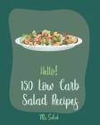 Hello! 150 Low Carb Salad Recipes: Best Low Carb Salad Cookbook Ever For Beginners [Book 1] Cover Image