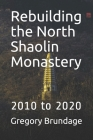 Rebuilding the North Shaolin Monastery: 2010 to 2020 Cover Image