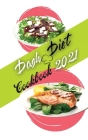 Dash Diet Cookbook 2021: Low Sodium Recipes to Promote Overall Health and Wellness Cover Image