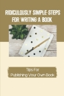 Ridiculously Simple Steps For Writing A Book: Tips For Publishing Your Own Book: Genre Fiction Writing Reference Cover Image