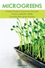 Microgreens: Practical Guide to Grow Your Gourmet Greens and Build a Wildly Successful Microgreen Business Cover Image