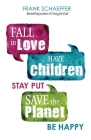 Fall in Love, Have Children, Stay Put, Save the Planet, Be Happy Cover Image